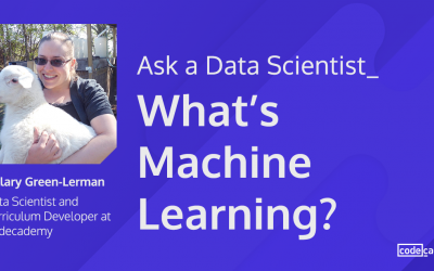 Ask a Data Scientist: What's Machine Learning?